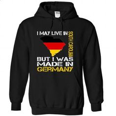 I May Live in South Carolina But I Was Made in Germany - #t shirt printer #hoodie jacket. SIMILAR ITEMS => https://www.sunfrog.com/States/I-May-Live-in-South-Carolina-But-I-Was-Made-in-Germany-patzizstxg-Black-Hoodie.html?id=60505