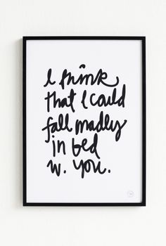 I think that I could fall madly in bed w. you.
