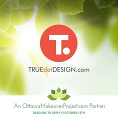 The Ottawa Makeover Project Partners – including TRUEdotDESIGN.com - have donated over $30,000 worth of services towards a whole-life makeover – inside and out - for one Ottawa-area recipient.    Apply now at www.ottawamakeoverproject.com