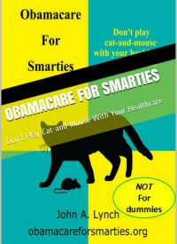 Kindle FREE Days:  Mar 14 – 17      ~~ Obamacare For Smarties:  Don't Play Cat-and-Mouse With Your Healthcare ~~ Obamacare For Smarties helps you choose a health plan so you don't buy more insurance than you need – or less.