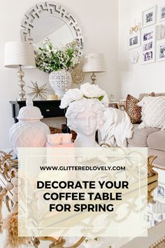 Sharing tips on how to spruce up your coffee table quickly for spring.