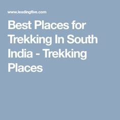Best Places for Trekking In South India - Trekking Places