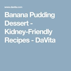 Banana Pudding Dessert - Kidney-Friendly Recipes - DaVita