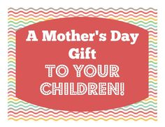 A Mother's Day Gift Idea ...TO your children! (she: Veronica)