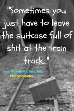 """""""Sometimes You Just Have to Leave Suitcase Full of Shit at #Train track"""" - #trauma #memories #PTSD #Forgiveness #Healing #Transformation"""