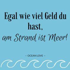 Egal wie viel Geld du hast, am Strand ist MEER! | Sprüche | Zitate | schöne | lustig | Meer | Ozean | Wanderlust | Reisen | Travel | Journey | Inspiration | Meerweh | Ocean Love | Motivation | Quotes #meer #strand #sprüche #lustig #lustigesprüche