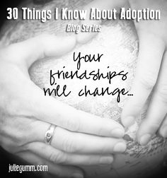 30 Things I Now Know About Adoption: Your Friendships Will Change