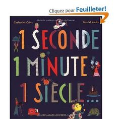 1 seconde 1 minute 1 siècle...: Amazon.fr: Catherine Grive, Muriel Kerba: Livres