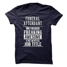 Funeral Attendant T-Shirt - #vintage tshirt #hoodie scarf. I WANT THIS => https://www.sunfrog.com/No-Category/Funeral-Attendant-T-Shirt-49606120-Guys.html?68278