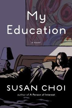 My Education by Susan Choi. A graduate student becomes involved with a presititous professor with an edgy reputation and volatile wife.
