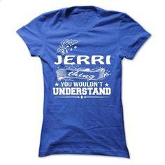 its a JERRI Thing You Wouldnt Understand ! - T Shirt, H - #hoodie creepypasta #dressy sweatshirt. BUY NOW => https://www.sunfrog.com/Names/its-a-JERRI-Thing-You-Wouldnt-Understand--T-Shirt-Hoodie-Hoodies-YearName-Birthday-36164546-Ladies.html?68278