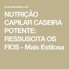NUTRIÇÃO CAPILAR CASEIRA POTENTE: RESSUSCITA OS FIOS - Mais Estilosa