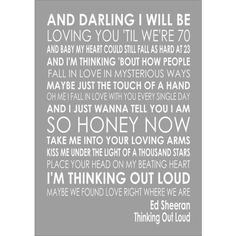 1 Thinking Out Loud Ed Sheeran Word Wedding Valentines Words Song... ❤ liked on Polyvore featuring phrase, quotes, saying and text