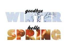 Goodbye Winter...Hello Spring..