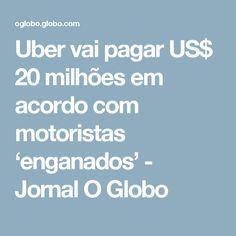 Uber vai pagar US$ 20 milhões em acordo com motoristas 'enganados' - Jornal O Globo