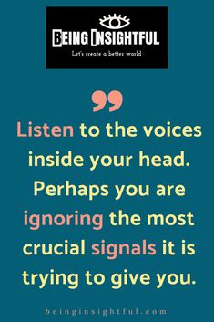 Listen to the voices inside your head. Perhaps you are ignoring the most crucial signals it is trying to give you. Insightful Quotes, Uplifting Quotes, Meaningful Quotes, Motivational Quotes, Inspirational Quotes, Encouragement Quotes, Wisdom Quotes, Qoutes, Happy Life Quotes