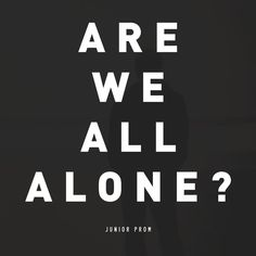Are We All Alone? by Junior Prom