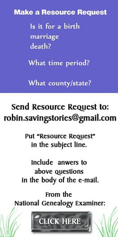"""Make a request to be sent resources to help you document birth, marriage, or death.  Answer: Is it for a birth  marriage  death?, What time period?,   What countyparish, state? Send e-mail to robin.savingstories@gmail.com  Put """"Resource Request"""" in the subject line.  #genealogy"""