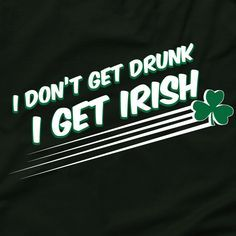 Check Out Funny Irish Quotes & Shirts for more Funny Meme Saint Patrick's Day T Shirts  Funny Drunk Quotes and memes make for some great St Patricks day clothing during the beer drinking festivities, as with St. paddy's day's alcohol is a scarce commodity around the Irish.  With the green shamrock and a proud flag of Ireland all the Irish will be celebrating this years March 17th St Patrick's Day with there friends and family in Paddy's Irish Pub.  Checkout the funniest drunk Irish QOUTES…