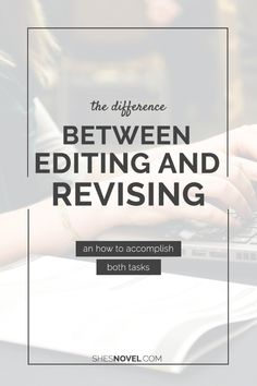 The Difference Between Editing and Revising (and how to accomplish both) via ShesNovel.com #amwriting #Nanowrimo