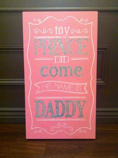 My prince did come and his name is daddy wall sign is the perfect addition to any little girls nursery.