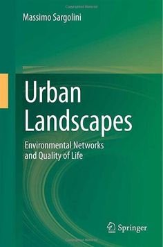 Urban Landscapes: Environmental Networks and Quality of Life by Massimo Sargolini