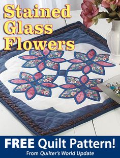 Stained Glass Flowers Download from Quilter's World newsletter. Click on the photo to access the free pattern. Sign up for this free newsletter here: AnniesEmailUpdates.com.