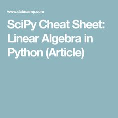 SciPy Cheat Sheet: Linear Algebra in Python (Article) Computer Science Major, Social Science, Python Programming, Computer Programming, Calculus, Algebra, Python Cheat Sheet, Deep Learning, Cheat Sheets