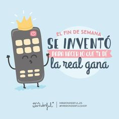 El fin de semana se inventó para hacer lo que te dé la real gana. | by Mr Wonderful* Cute Quotes, Funny Quotes, Funny Images, Funny Pictures, Some Jokes, Funny Phrases, Enjoy Your Life, Inspiring Things, Its A Wonderful Life