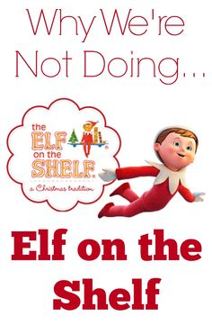 """Elf on the Shelf is the new """"it"""" thing at Christmas time.  Here are my top 3 reasons we won't be joining in on the elfish fun."""