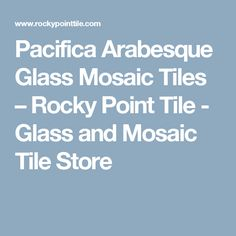 Pacifica Arabesque Glass Mosaic Tiles                      – Rocky Point Tile - Glass and Mosaic Tile Store