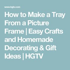How to Make a Tray From a Picture Frame | Easy Crafts and Homemade Decorating & Gift Ideas | HGTV