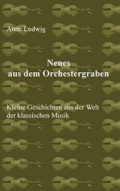Read Book Neues aus dem Orchestergraben: Kleine Geschichten aus der Welt der Klassischen Musik (German Edition) Author Anne Ludwig, #KindleBargain #Kindle #FreeBooks #WhatToRead #BookstoreBingo #EBooks #Fiction #Bookshelves #AmReading Non Fiction, Geraint Thomas, Christopher Eccleston, Ludwig, Book Lovers, Classical Music, Trench, Orchestra, World