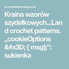 """Kraina wzorów szydełkowych...Land crochet patterns. """"cookieOptions = { msg};"""": sukienka"""