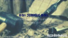 Iron sharpens iron, so one man sharpens another. Proverbs 27:17 HISsparrowBlog | Christian living, Valentine's Day
