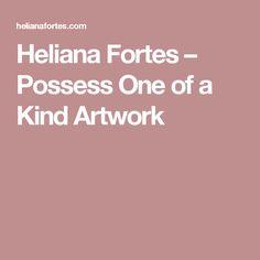 Heliana Fortes – Possess One of a Kind Artwork