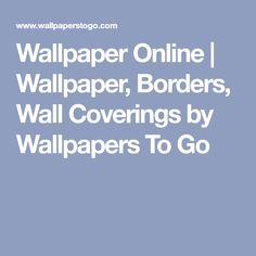 Wallpaper Online | Wallpaper, Borders, Wall Coverings by Wallpapers To Go