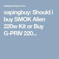 vapingbuy: Should i buy SMOK Alien 220w Kit or Buy G-PRIV 220...