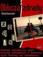 Oblicza zdrady / Michał Dziurdzik    Zdrada i jej oblicza. Jak zdradzać, jak wykryć zdradę, oraz jak do niej nie dopuścić? Ujawniamy tajemnice tych, którzy zdradzają.