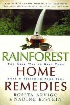 Rainforest Home Remedies: The Maya Way to Heal Your Body & Replenish Your Soul