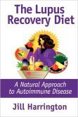 Lupus+Recovery+Diet:+A+Natural+Approach+to+Autoimmune+Disease+That+Really+Works,+or+Personal+Success+Stories+of+People+Who've+Recovered+from+Systemic+Lupus,+Discoid+Lupus,+Rheumatoid+Arthritis+and+Fibromyalgia