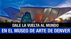 Una vuelta al mundo en el Museo de Arte de Denver