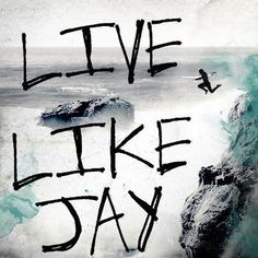 """""""People ask me all the time 'What does Live Like Jay mean?' It doesn't mean to live like Jay did. You don't need to be this gnarly athlete and big-wave rider. It means to live to be who you are meant to be, and to be true to yourself."""" -Kim Moriarty"""