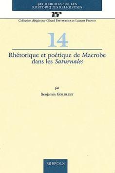 Rhétorique et poétique de Macrobe dans les 'Saturnales' / par Benjamin Goldlust - Turnhout : Brepols, cop. 2010