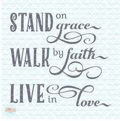 Stand On Grace Walk By Faith Live In Love - Christian Religious Wedding Anniversary Quote svg dxf ep