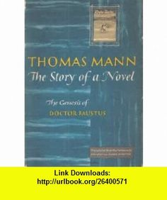 The Story of a Novel The Genesis of Doctor Faustus Thomas Mann, Richard Winston, Clara Winston ,   ,  , ASIN: B0007DKFQO , tutorials , pdf , ebook , torrent , downloads , rapidshare , filesonic , hotfile , megaupload , fileserve
