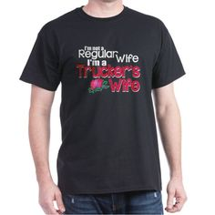 72ded723 Not a Regular Wife - Truckers Wife T-Shirt on CafePress.com Music Gifts