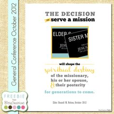 """LDS FREE Printable """"The Decision to serve a mission will shape the spiritual destiny of the missionary, his or her spouse, and their posterity for generations to come."""" Elder Nelson. Oct 2012"""