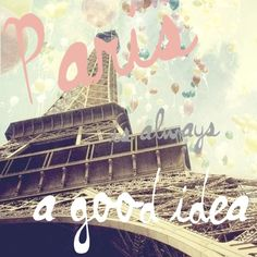 Paris is always a good idea - been here and want to go backkkk!