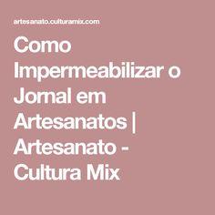 Como Impermeabilizar o Jornal em Artesanatos   Artesanato - Cultura Mix